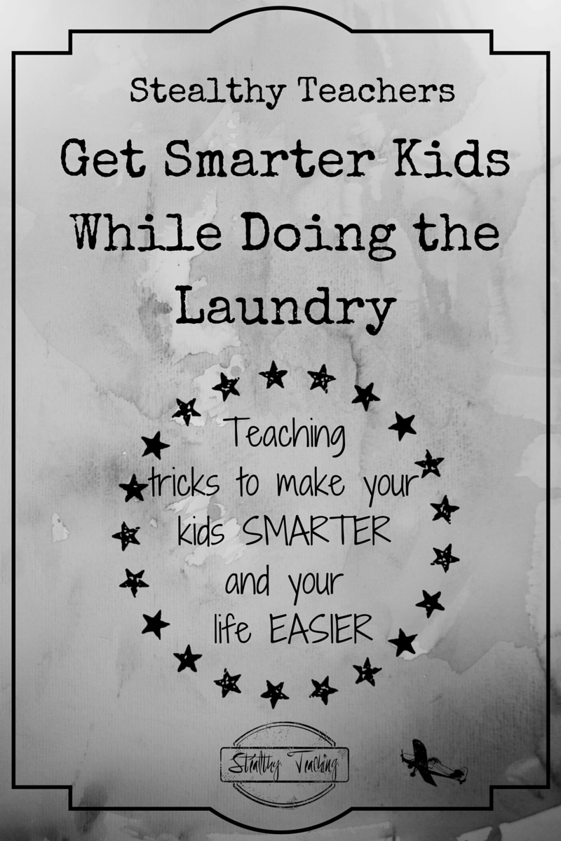 Anytime can be learning time when you're a Stealthy Teacher.  Find out how to make laundry time more productive, and get smarter, happier kids while you get stuff done!