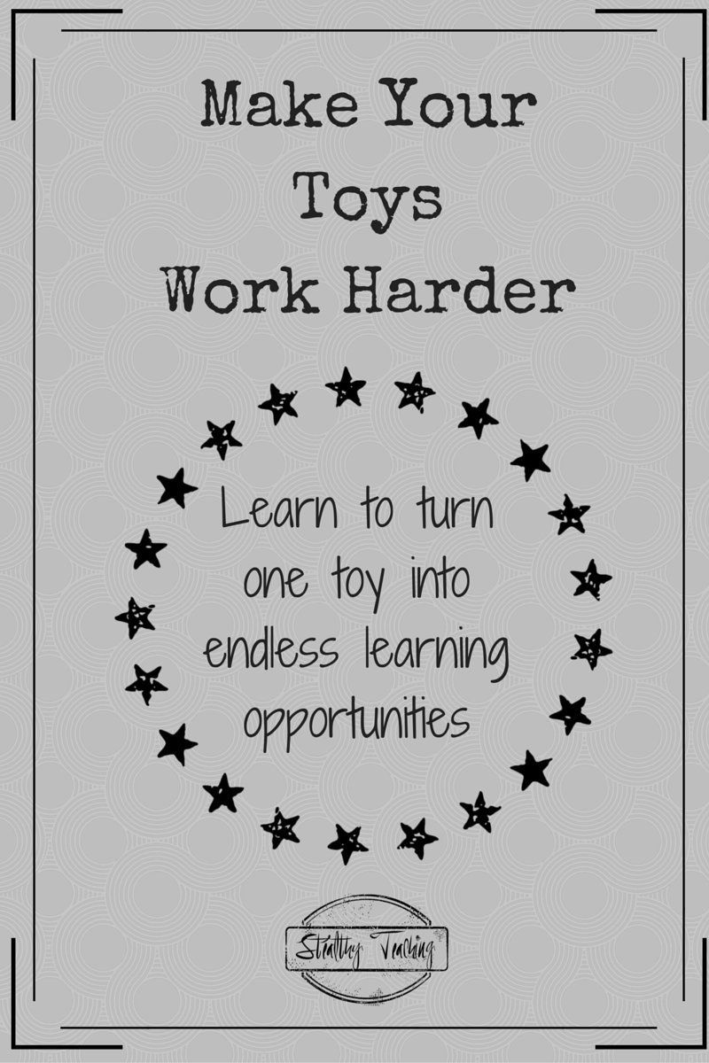 Tired of having too many toys and not enough learning?  Learn how to make your toys work harder, and turn one toy into endless learning opportunities.
